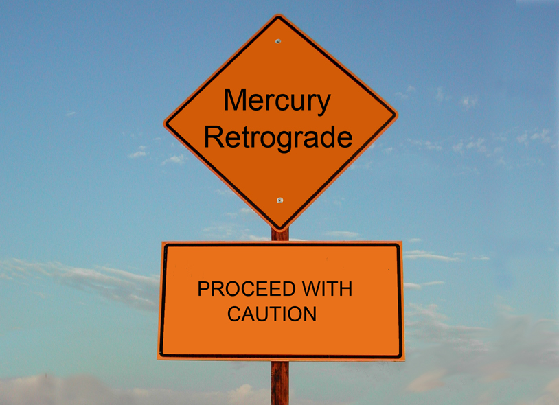 Caution:Mercury Retrograde period ahead